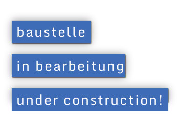 baustelle   in bearbeitung  under construction!